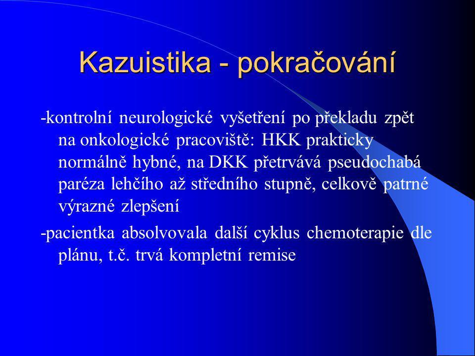 Kazuistika - pokračování -kontrolní neurologické vyšetření po překladu zpět na onkologické pracoviště: HKK prakticky normálně hybné, na DKK přetrvává