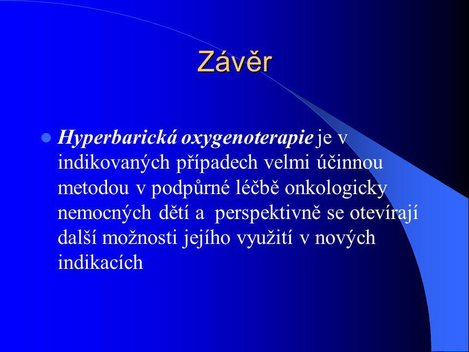 Závěr Hyperbarická oxygenoterapie je v indikovaných případech velmi účinnou metodou v podpůrné léčbě onkologicky nemocných dětí a perspektivně se otev