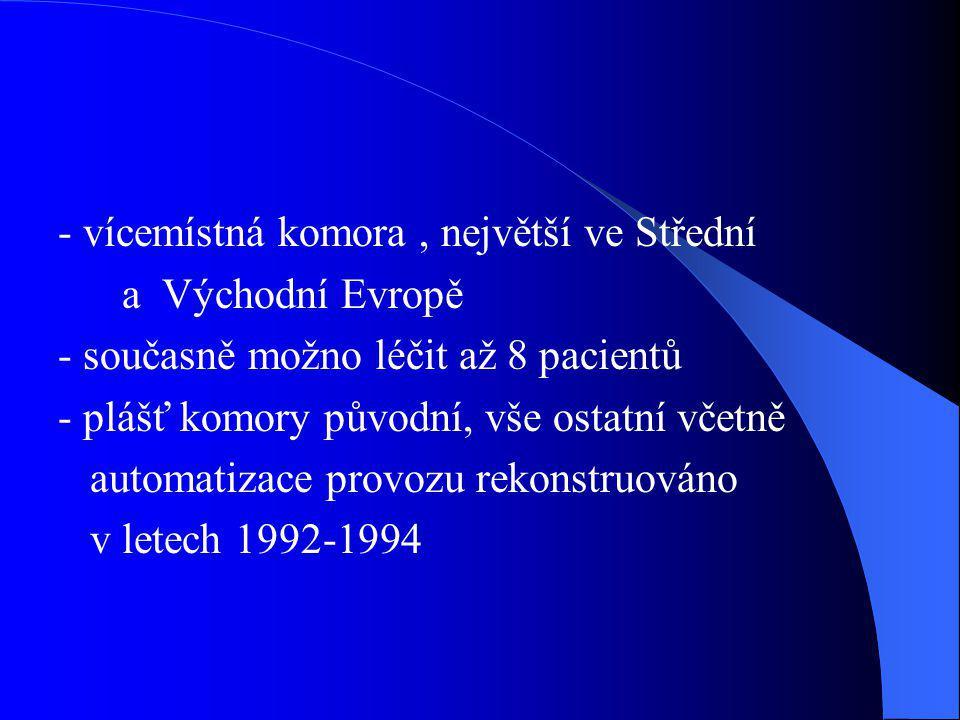 - vícemístná komora, největší ve Střední a Východní Evropě - současně možno léčit až 8 pacientů - plášť komory původní, vše ostatní včetně automatizac