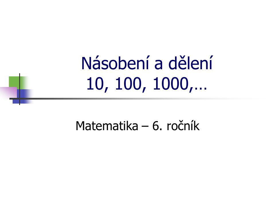 Násobení a dělení 10, 100, 1000,… Matematika – 6. ročník