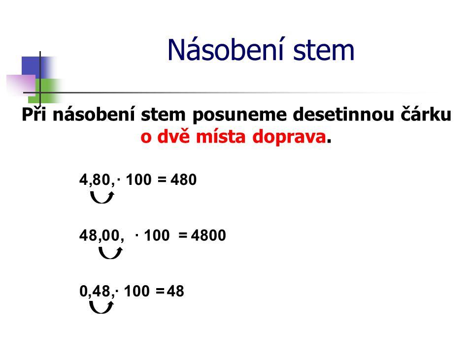 Násobení stem Při násobení stem posuneme desetinnou čárku o dvě místa doprava. 4· 100=480,8, 4· 100=4800,8, 0 4· 100= 48,8, 0 0 0