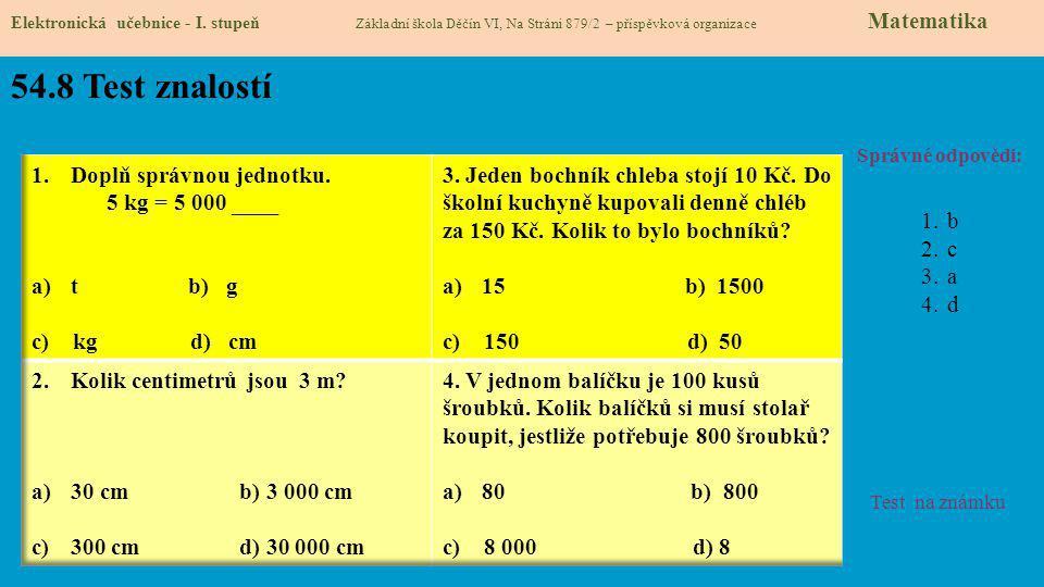 54.8 Test znalostí Správné odpovědi: 1.b 2.c 3.a 4.d Test na známku Elektronická učebnice - I. stupeň Základní škola Děčín VI, Na Stráni 879/2 – přísp