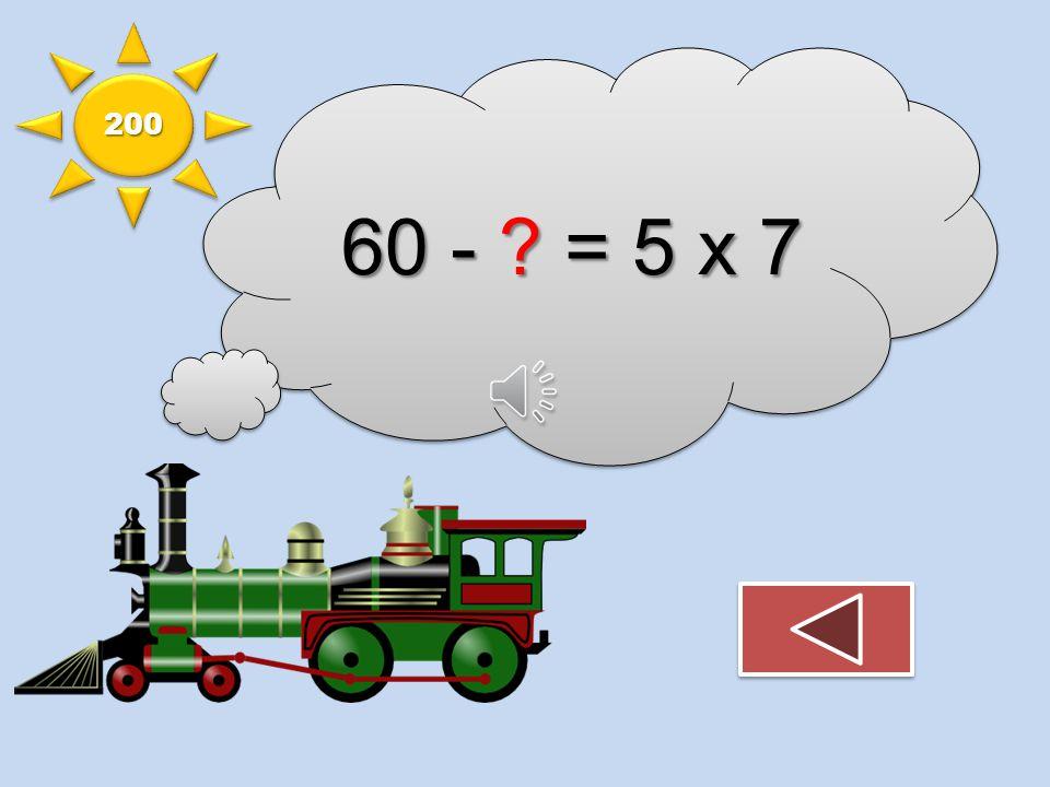60 - ? = 5 x 7 200200