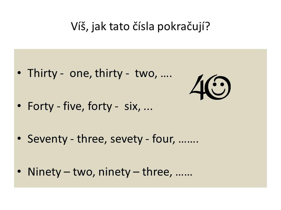 Víš, jak tato čísla pokračují. Thirty - one, thirty - two, ….