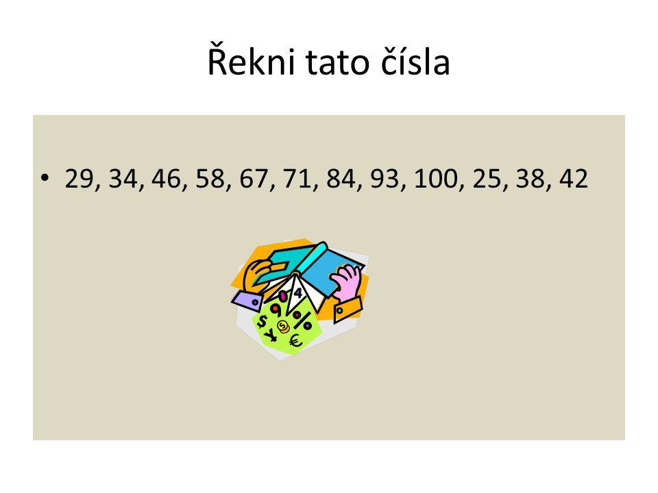 Řekni tato čísla 29, 34, 46, 58, 67, 71, 84, 93, 100, 25, 38, 42