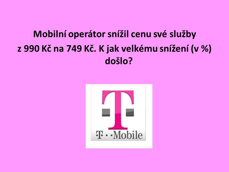 Mobilní operátor snížil cenu své služby z 990 Kč na 749 Kč. K jak velkému snížení (v %) došlo