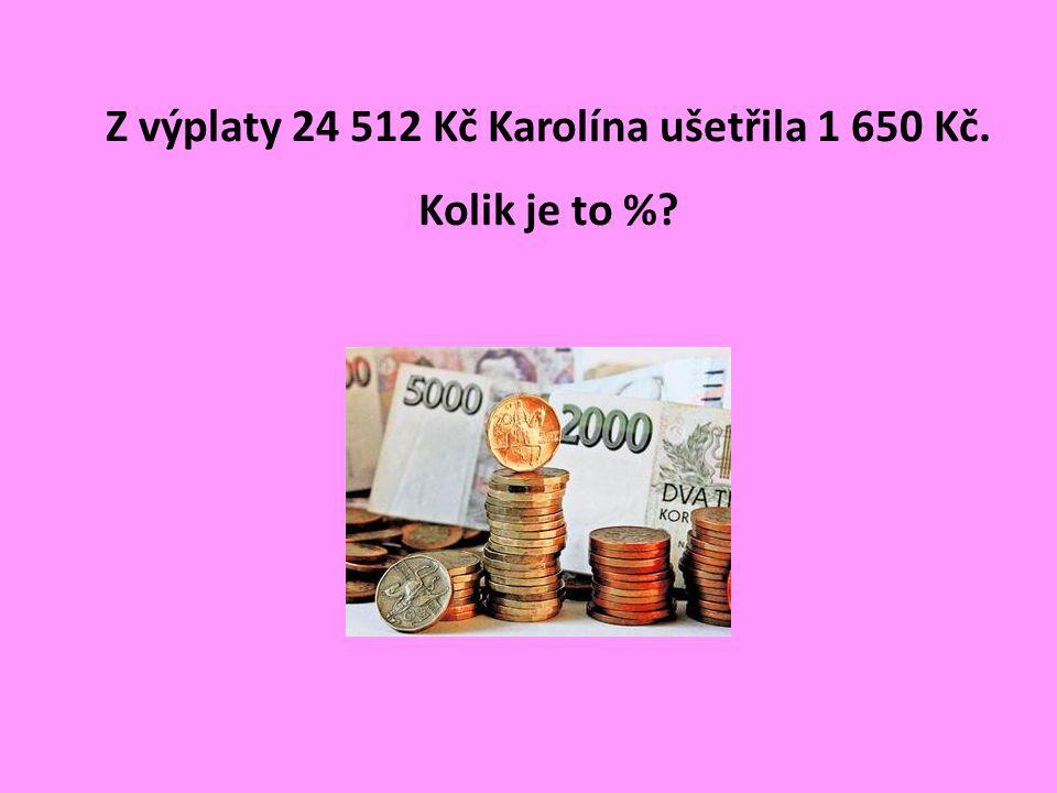 Z výplaty 24 512 Kč Karolína ušetřila 1 650 Kč. Kolik je to %