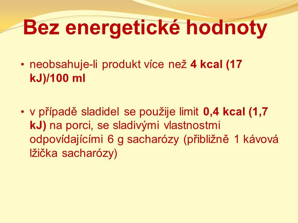 Bez energetické hodnoty neobsahuje-li produkt více než 4 kcal (17 kJ)/100 ml v případě sladidel se použije limit 0,4 kcal (1,7 kJ) na porci, se sladiv
