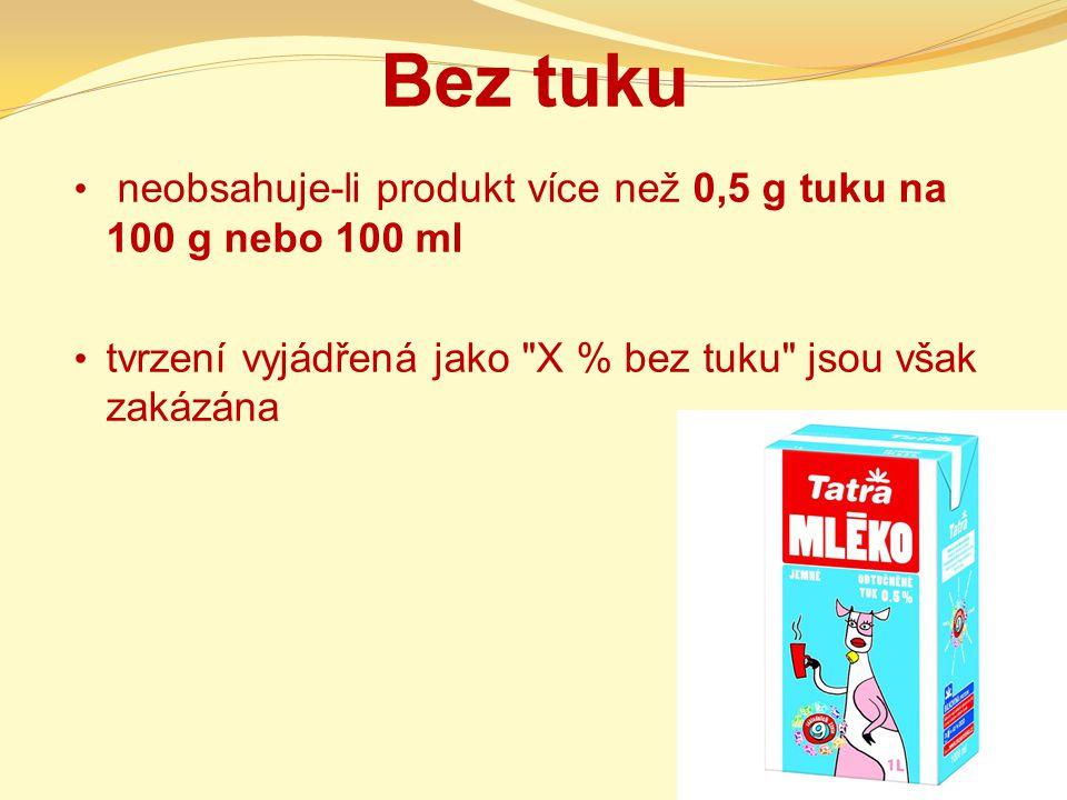 Bez tuku neobsahuje-li produkt více než 0,5 g tuku na 100 g nebo 100 ml tvrzení vyjádřená jako
