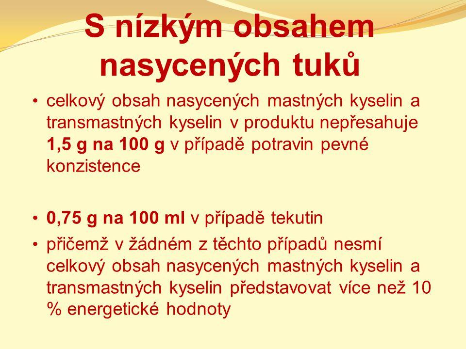S nízkým obsahem nasycených tuků celkový obsah nasycených mastných kyselin a transmastných kyselin v produktu nepřesahuje 1,5 g na 100 g v případě pot