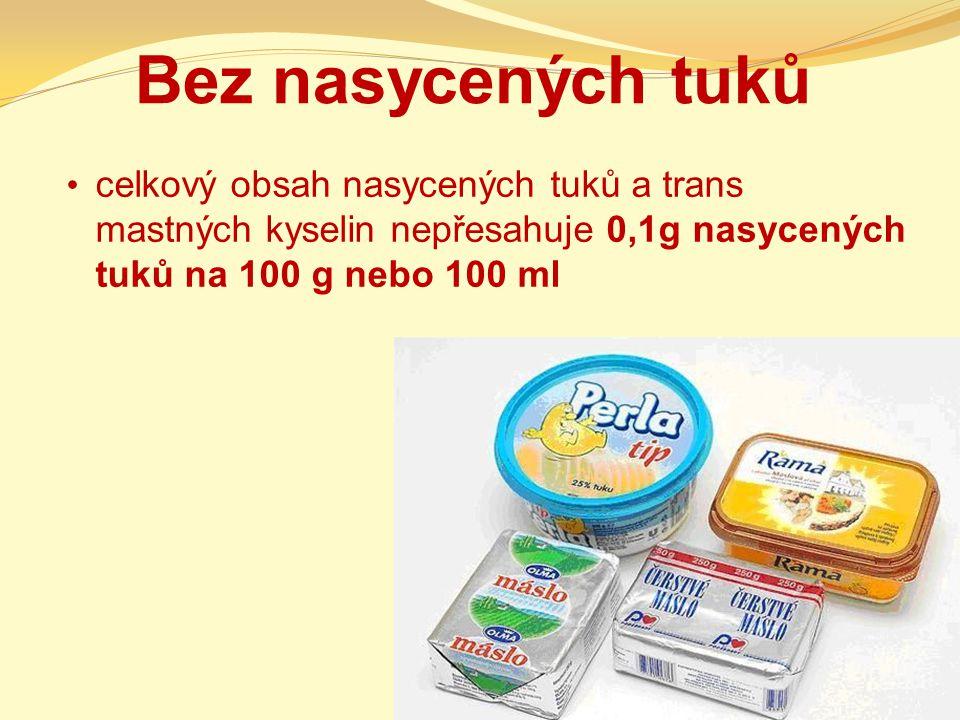 Bez nasycených tuků celkový obsah nasycených tuků a trans mastných kyselin nepřesahuje 0,1g nasycených tuků na 100 g nebo 100 ml