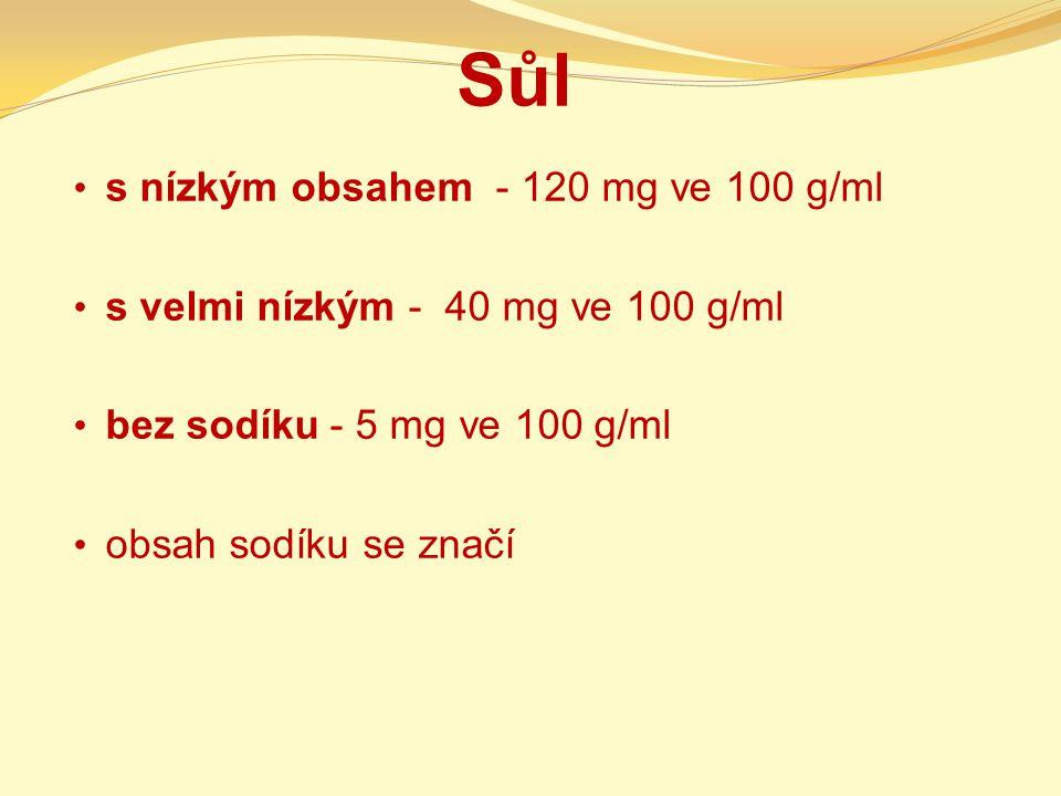 Sůl s nízkým obsahem - 120 mg ve 100 g/ml s velmi nízkým - 40 mg ve 100 g/ml bez sodíku - 5 mg ve 100 g/ml obsah sodíku se značí