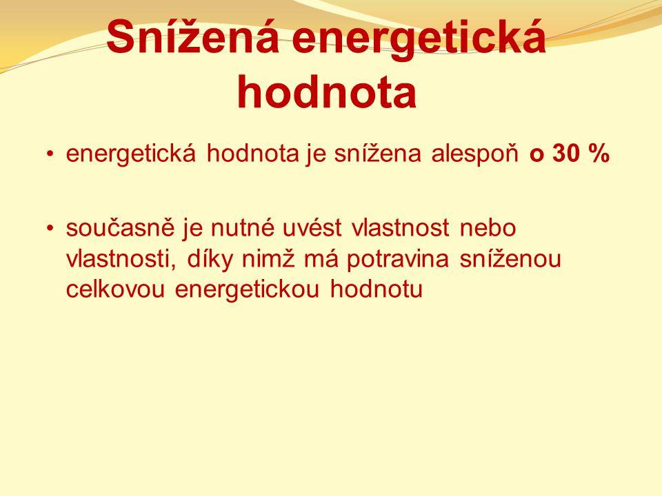 Snížená energetická hodnota energetická hodnota je snížena alespoň o 30 % současně je nutné uvést vlastnost nebo vlastnosti, díky nimž má potravina sn