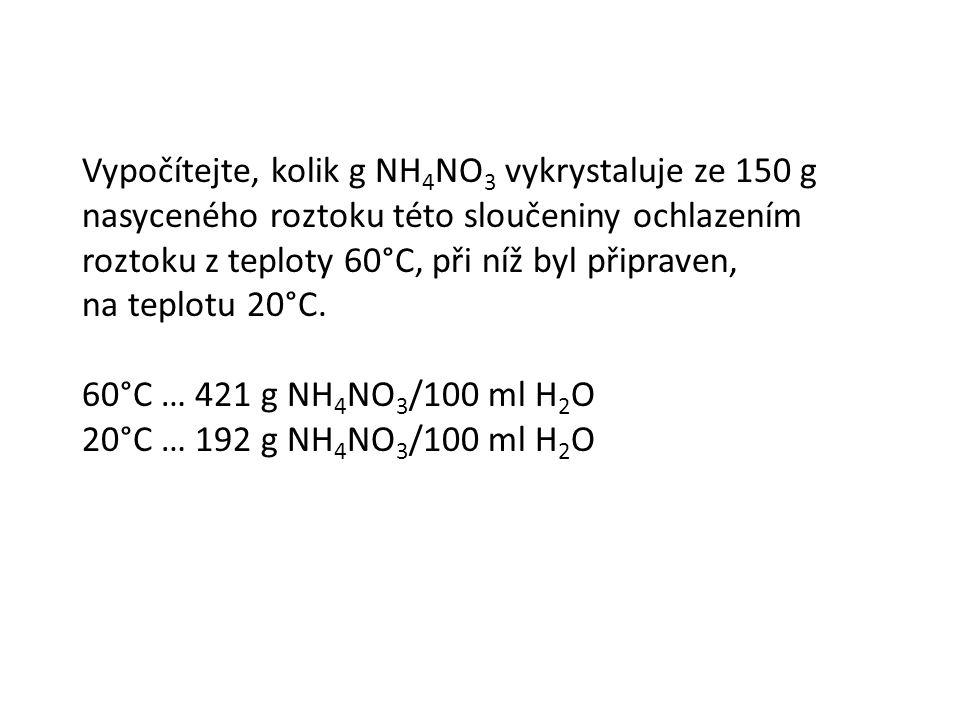 Vypočítejte, kolik g NH 4 NO 3 vykrystaluje ze 150 g nasyceného roztoku této sloučeniny ochlazením roztoku z teploty 60°C, při níž byl připraven, na teplotu 20°C.