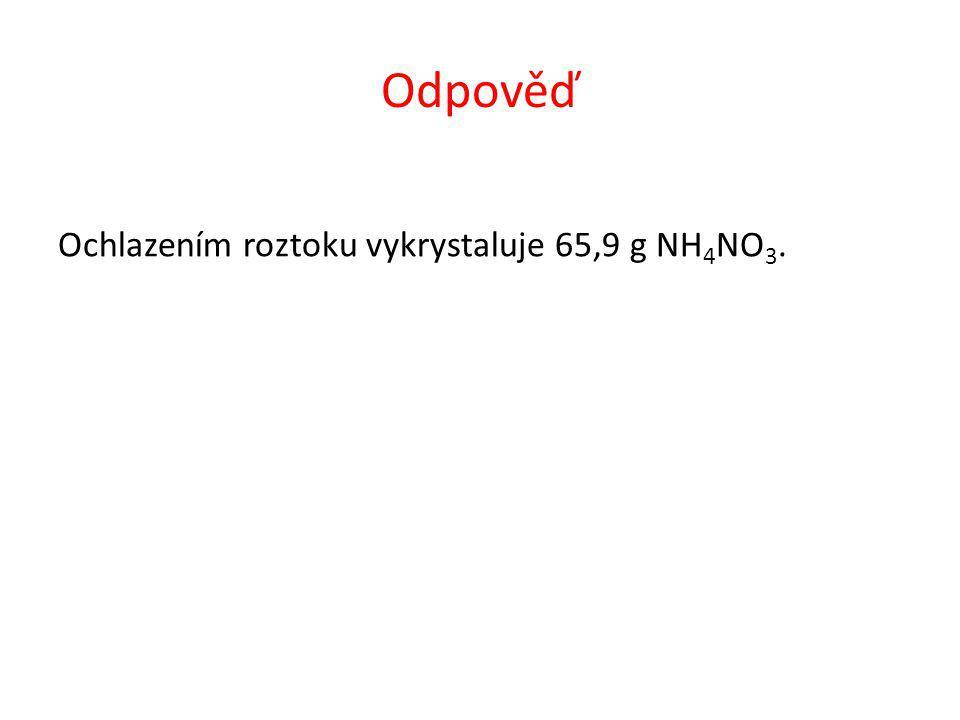 Odpověď Ochlazením roztoku vykrystaluje 65,9 g NH 4 NO 3.