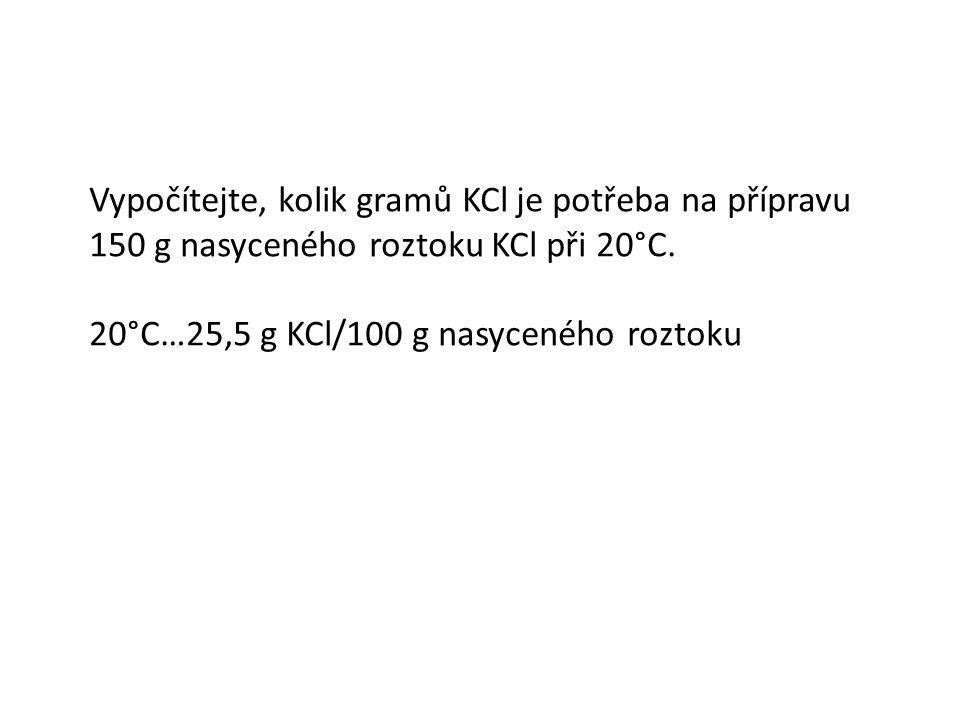 Vypočítejte, kolik gramů KCl je potřeba na přípravu 150 g nasyceného roztoku KCl při 20°C. 20°C…25,5 g KCl/100 g nasyceného roztoku