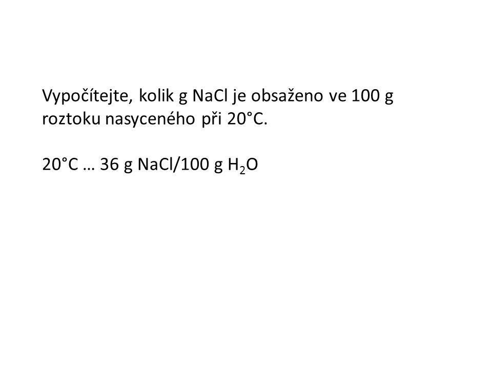 Vypočítejte, kolik g NaCl je obsaženo ve 100 g roztoku nasyceného při 20°C. 20°C … 36 g NaCl/100 g H 2 O