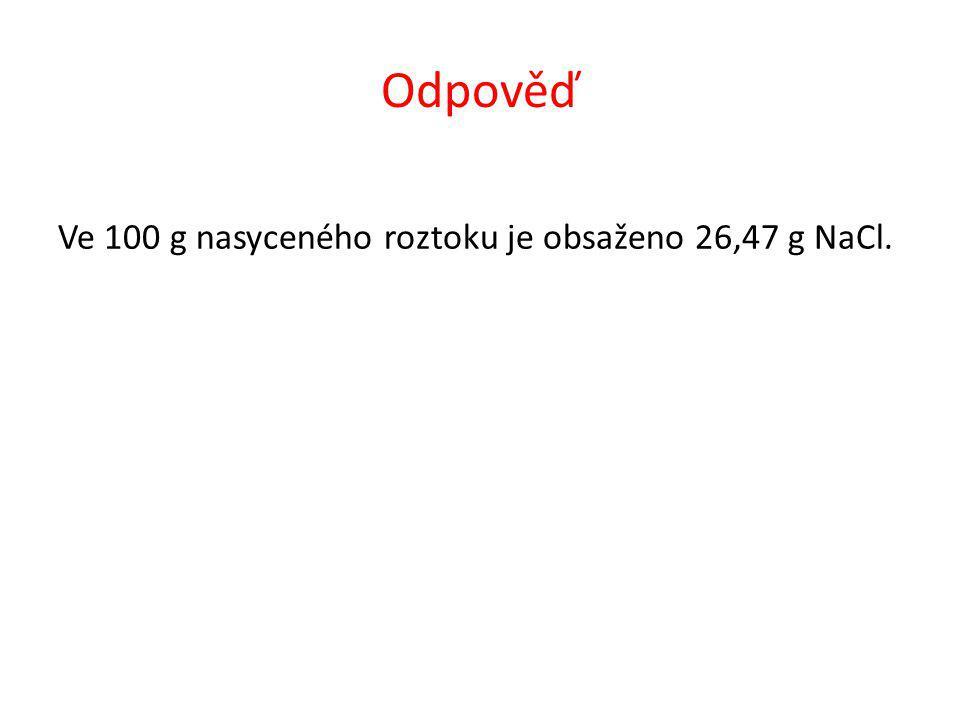 Odpověď Ve 100 g nasyceného roztoku je obsaženo 26,47 g NaCl.