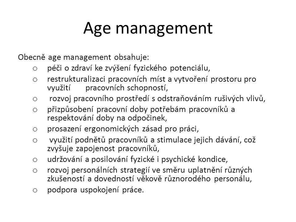 Age management Obecně age management obsahuje: o péči o zdraví ke zvýšení fyzického potenciálu, o restrukturalizaci pracovních míst a vytvoření prosto