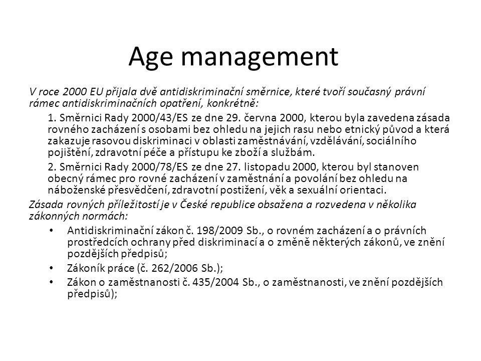 Age management V roce 2000 EU přijala dvě antidiskriminační směrnice, které tvoří současný právní rámec antidiskriminačních opatření, konkrétně: 1. Sm