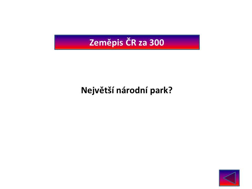 Zeměpis ČR za 300 Největší národní park? Šumava 1630 km 2