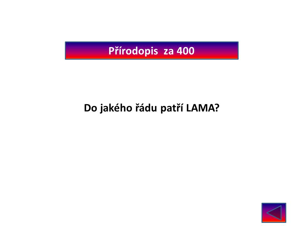 Přírodopis za 400 Do jakého řádu patří LAMA? sudokopytníci
