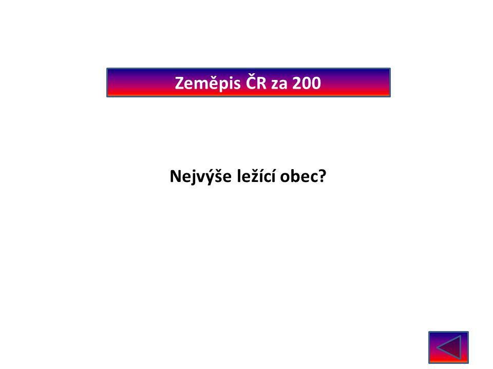 Zeměpis ČR za 200 Nejvýše ležící obec? Kvilda 1062m n. m.