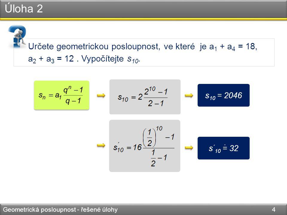 Úloha 3 Geometrická posloupnost - řešené úlohy 5 Vyhráli jste ve sportce 100 000 000 Kč.