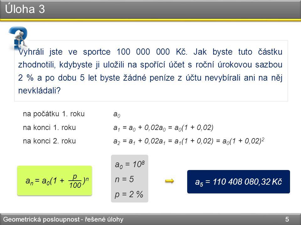 Úloha 4 Geometrická posloupnost - řešené úlohy 6 Řešte Úlohu 3 za předpokladu, že počítáte s 15% daní z připsaného úroku.