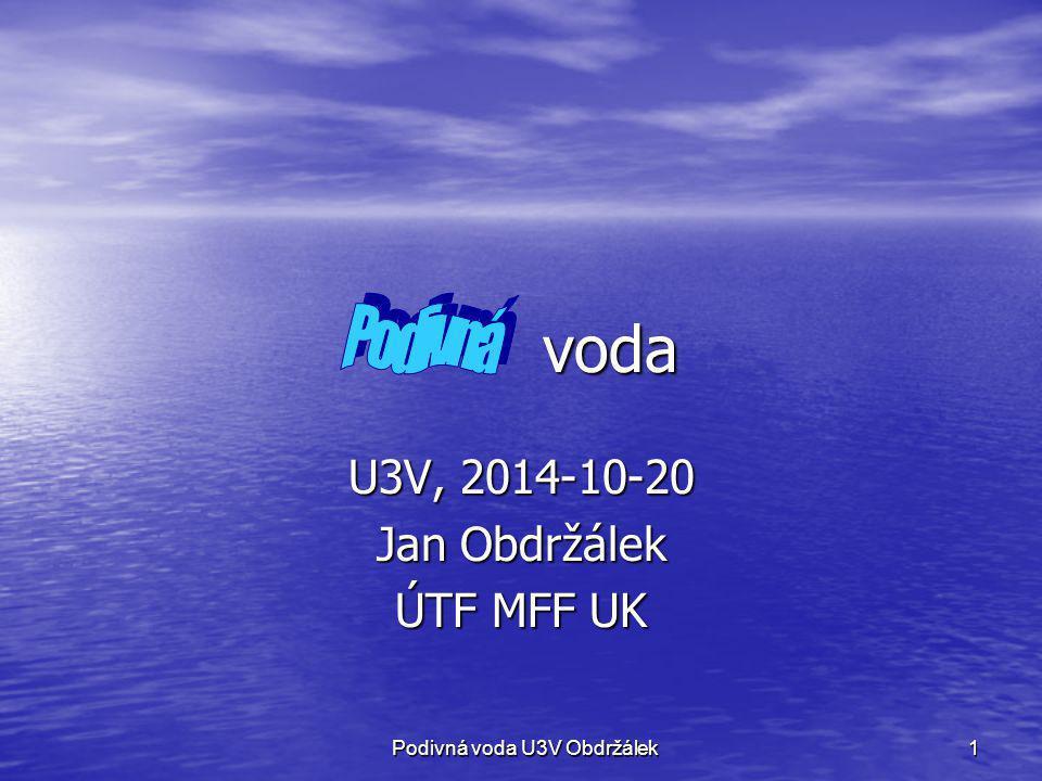 1 voda voda U3V, 2014-10-20 Jan Obdržálek ÚTF MFF UK Podivná voda U3V Obdržálek