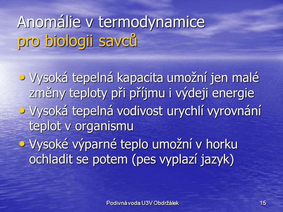 15 Anomálie v termodynamice pro biologii savců Vysoká tepelná kapacita umožní jen malé změny teploty při příjmu i výdeji energie Vysoká tepelná kapaci