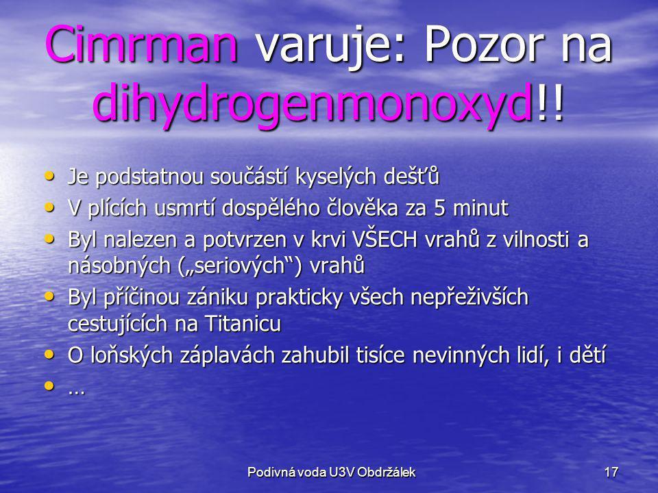 17 Cimrman varuje: Pozor na dihydrogenmonoxyd!! Je podstatnou součástí kyselých dešťů Je podstatnou součástí kyselých dešťů V plících usmrtí dospělého