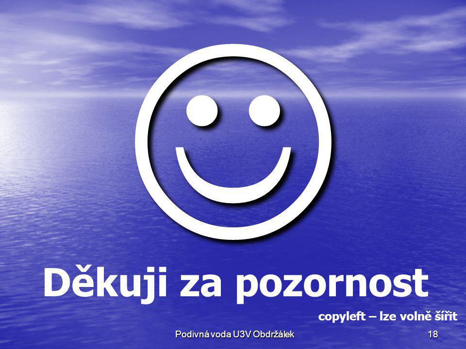 18 Děkuji za pozornost copyleft – lze volně šířit Podivná voda U3V Obdržálek