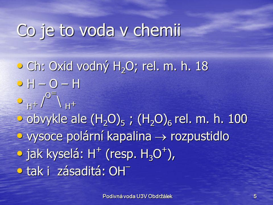 5 Ch: Oxid vodný H 2 O; rel. m. h. 18 Ch: Oxid vodný H 2 O; rel. m. h. 18 H – O – H H – O – H H + / O = \ H + H + / O = \ H + obvykle ale (H 2 O) 5 ;