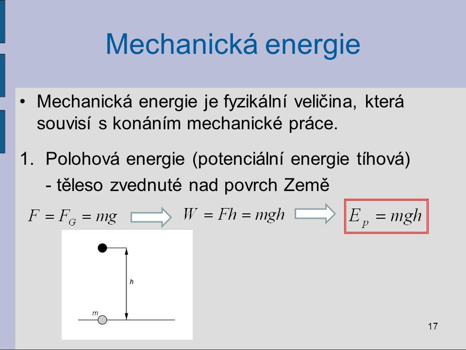 Mechanická energie Mechanická energie je fyzikální veličina, která souvisí s konáním mechanické práce. 1.Polohová energie (potenciální energie tíhová)