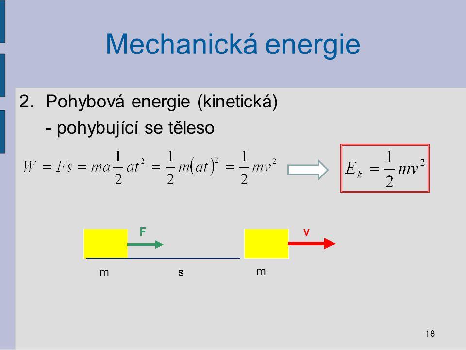 Mechanická energie 2.Pohybová energie (kinetická) - pohybující se těleso 18 m v m F s