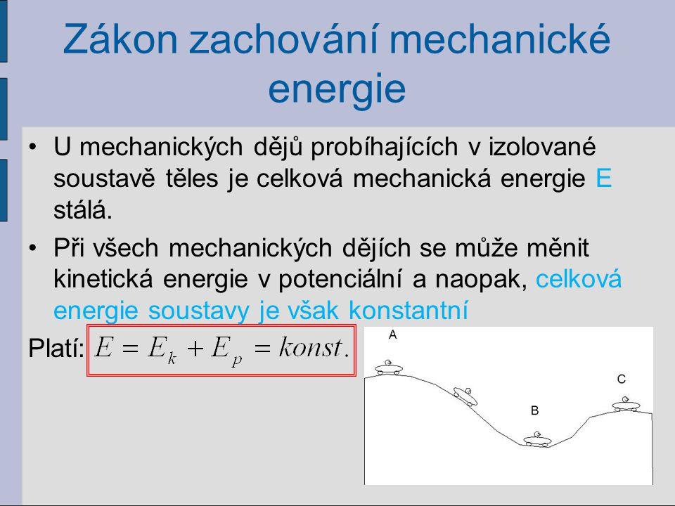 Zákon zachování mechanické energie U mechanických dějů probíhajících v izolované soustavě těles je celková mechanická energie E stálá. Při všech mecha
