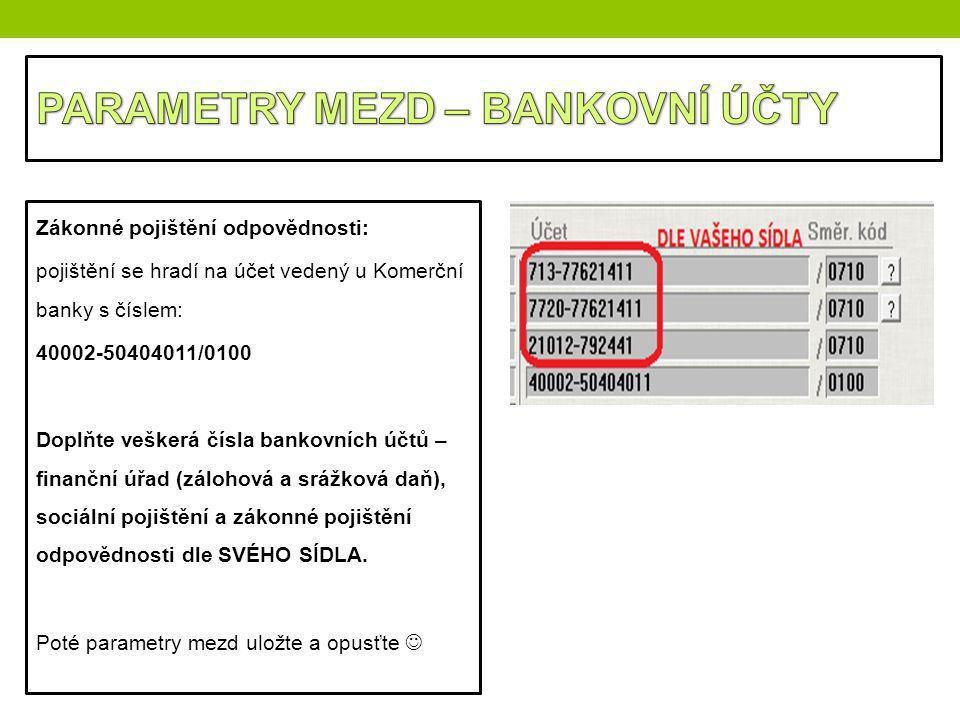 Zákonné pojištění odpovědnosti: pojištění se hradí na účet vedený u Komerční banky s číslem: 40002-50404011/0100 Doplňte veškerá čísla bankovních účtů