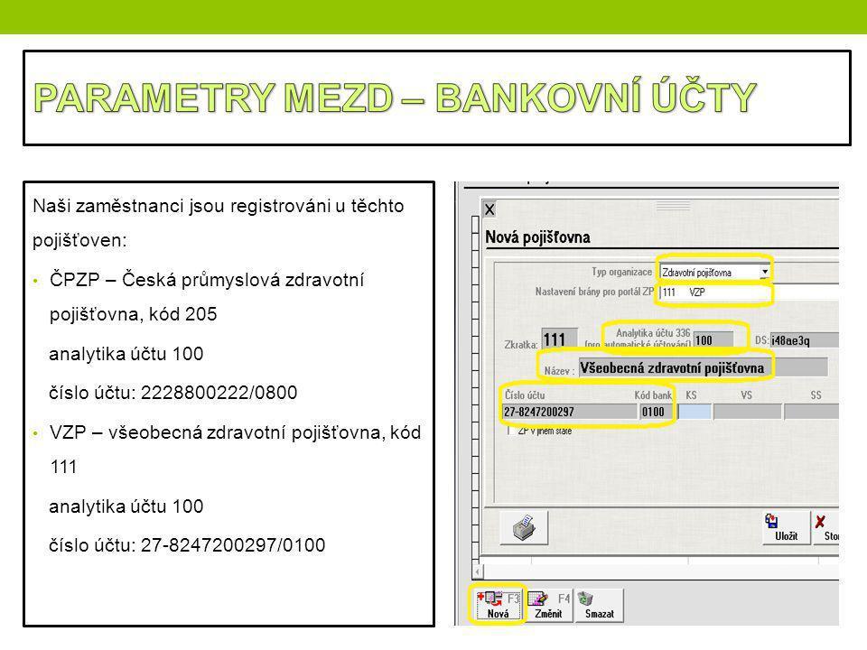 Naši zaměstnanci jsou registrováni u těchto pojišťoven: ČPZP – Česká průmyslová zdravotní pojišťovna, kód 205 analytika účtu 100 číslo účtu: 222880022