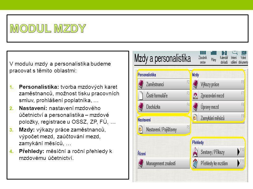 V modulu mzdy a personalistika budeme pracovat s těmito oblastmi: 1. Personalistika: tvorba mzdových karet zaměstnanců, možnost tisku pracovních smluv