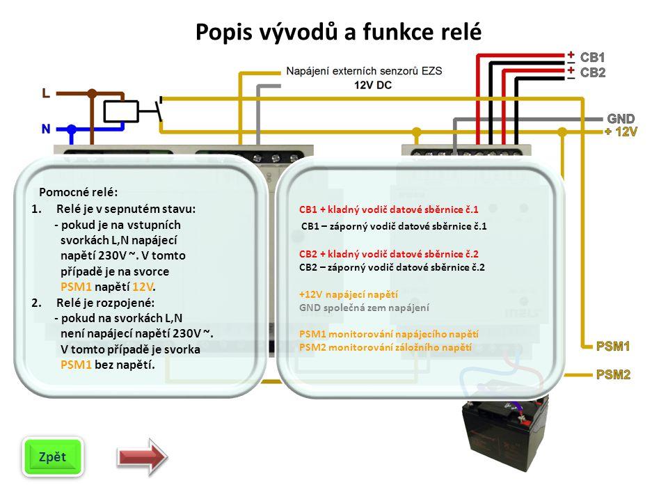 Popis vývodů a funkce relé Zpět Pomocné relé: 1.Relé je v sepnutém stavu: - pokud je na vstupních svorkách L,N napájecí napětí 230V ~.