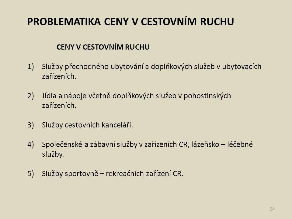 PROBLEMATIKA CENY V CESTOVNÍM RUCHU CENY V CESTOVNÍM RUCHU 1)Služby přechodného ubytování a doplňkových služeb v ubytovacích zařízeních. 2)Jídla a náp