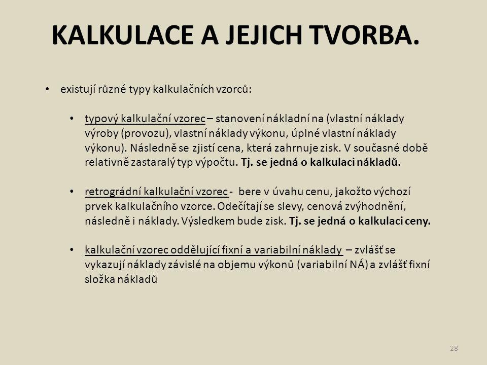 KALKULACE A JEJICH TVORBA. 28 existují různé typy kalkulačních vzorců: typový kalkulační vzorec – stanovení nákladní na (vlastní náklady výroby (provo