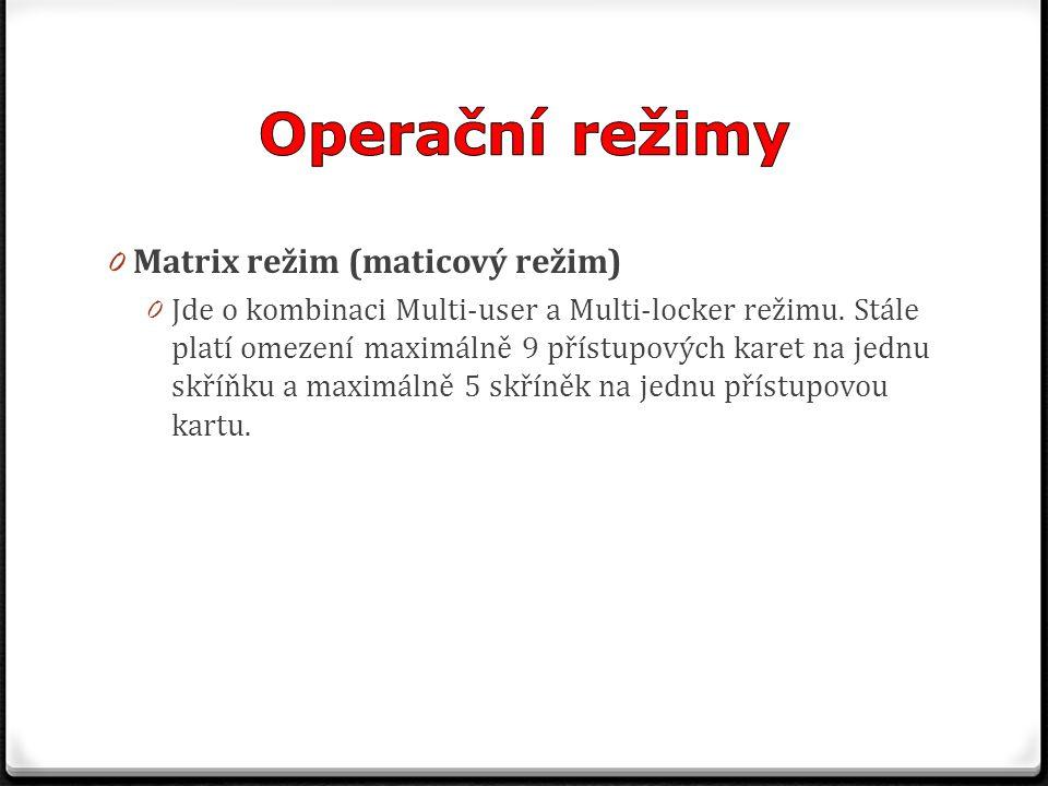 0 Matrix režim (maticový režim) 0 Jde o kombinaci Multi-user a Multi-locker režimu. Stále platí omezení maximálně 9 přístupových karet na jednu skříňk