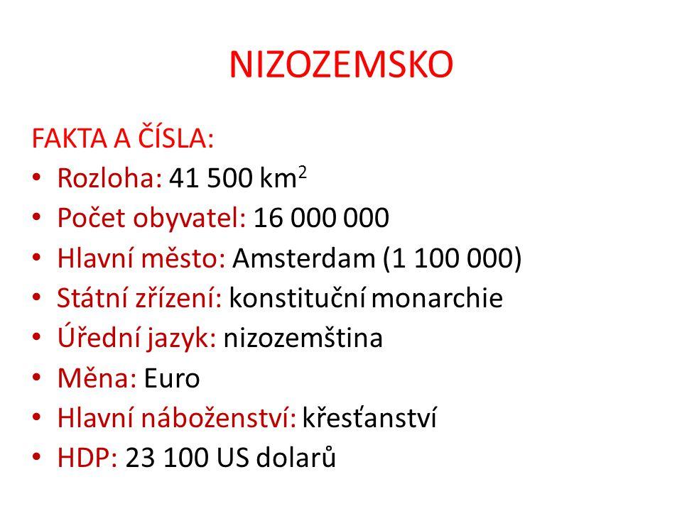 NIZOZEMSKO FAKTA A ČÍSLA: Rozloha: 41 500 km 2 Počet obyvatel: 16 000 000 Hlavní město: Amsterdam (1 100 000) Státní zřízení: konstituční monarchie Úř