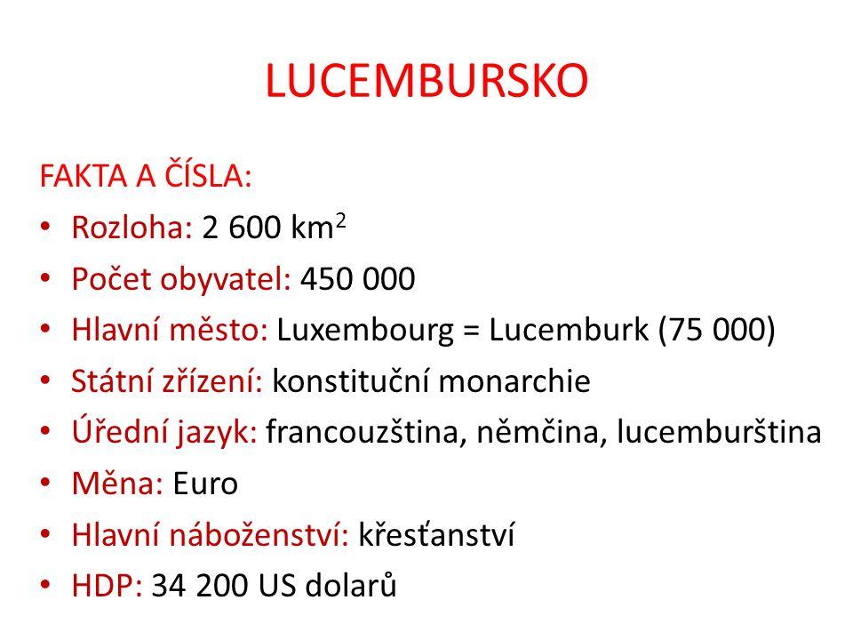 LUCEMBURSKO FAKTA A ČÍSLA: Rozloha: 2 600 km 2 Počet obyvatel: 450 000 Hlavní město: Luxembourg = Lucemburk (75 000) Státní zřízení: konstituční monar