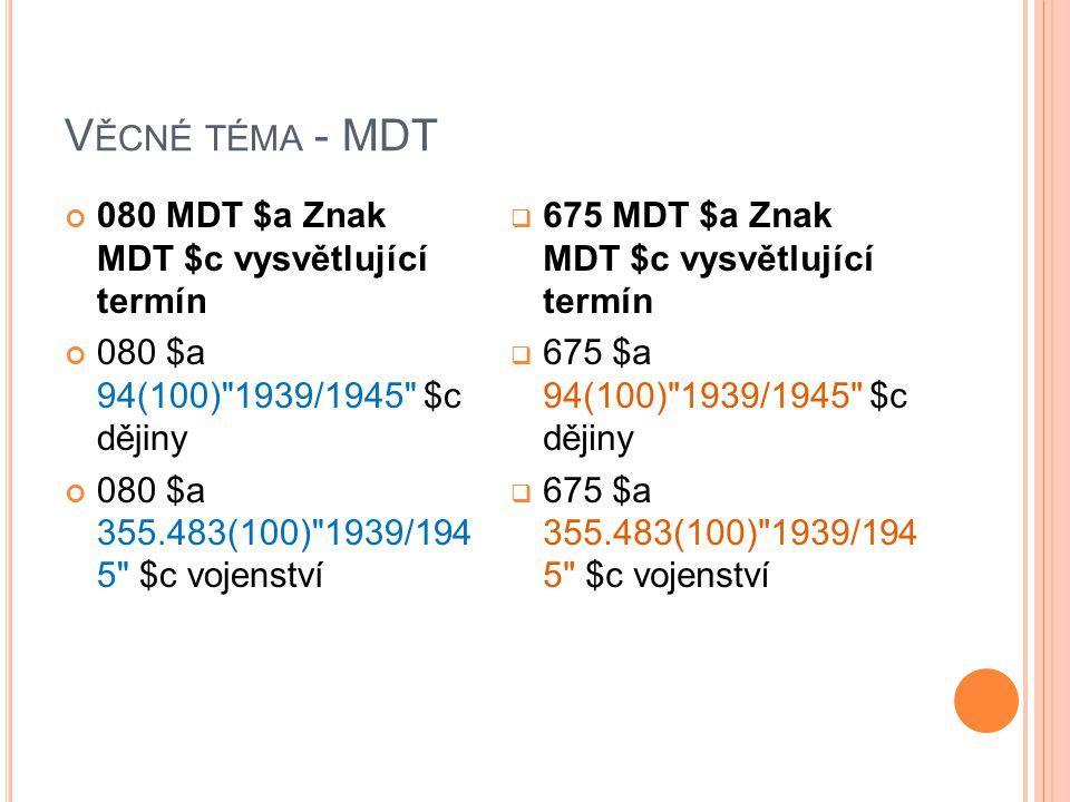 V ĚCNÉ TÉMA - MDT 080 MDT $a Znak MDT $c vysvětlující termín 080 $a 94(100)