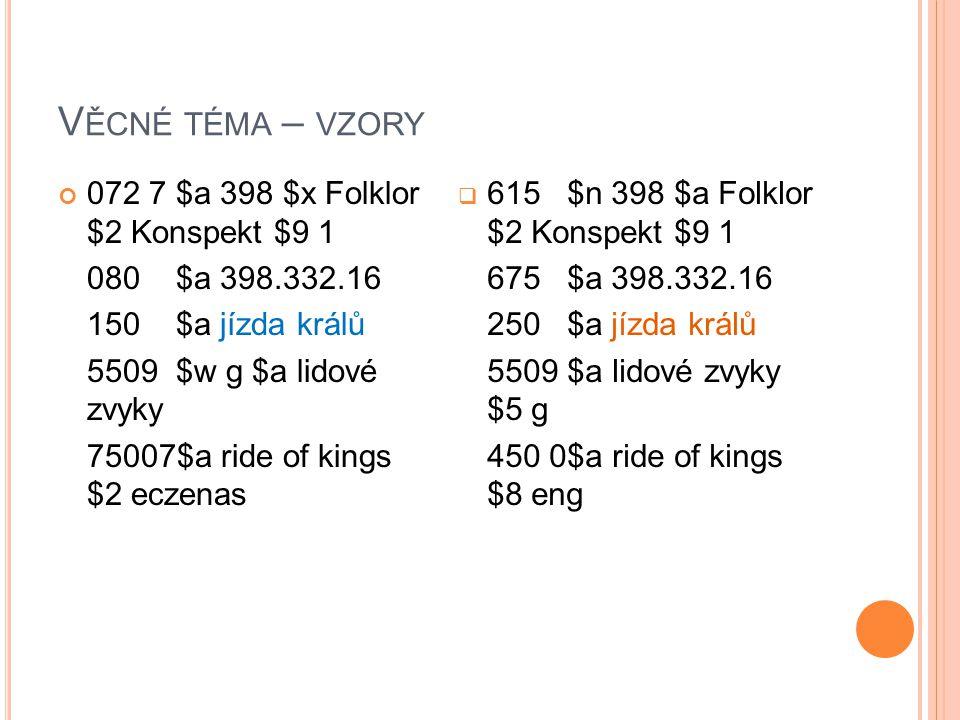 V ĚCNÉ TÉMA – VZORY 072 7 $a 398 $x Folklor $2 Konspekt $9 1 080 $a 398.332.16 150 $a jízda králů 5509 $w g $a lidové zvyky 75007$a ride of kings $2 e