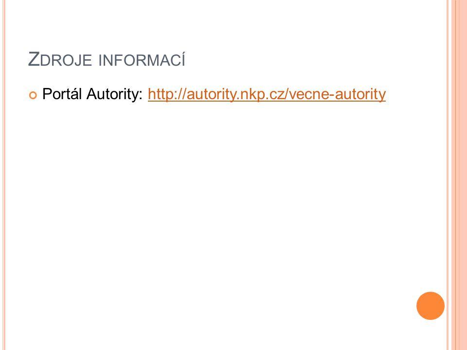 Z DROJE INFORMACÍ Portál Autority: http://autority.nkp.cz/vecne-autorityhttp://autority.nkp.cz/vecne-autority