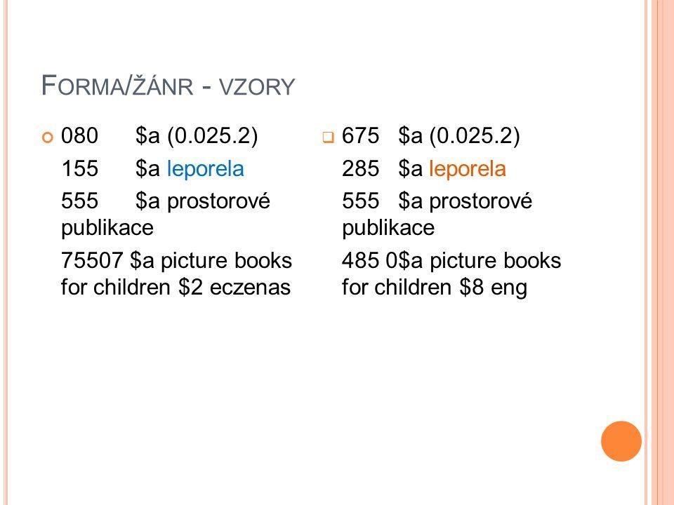 F ORMA / ŽÁNR - VZORY 080 $a (0.025.2) 155 $a leporela 555 $a prostorové publikace 75507 $a picture books for children $2 eczenas  675 $a (0.025.2) 2